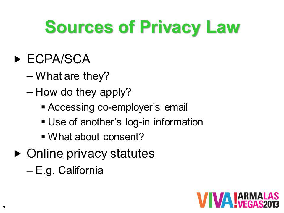 Sources of Privacy Law ECPA/SCA –What are they.–How do they apply.