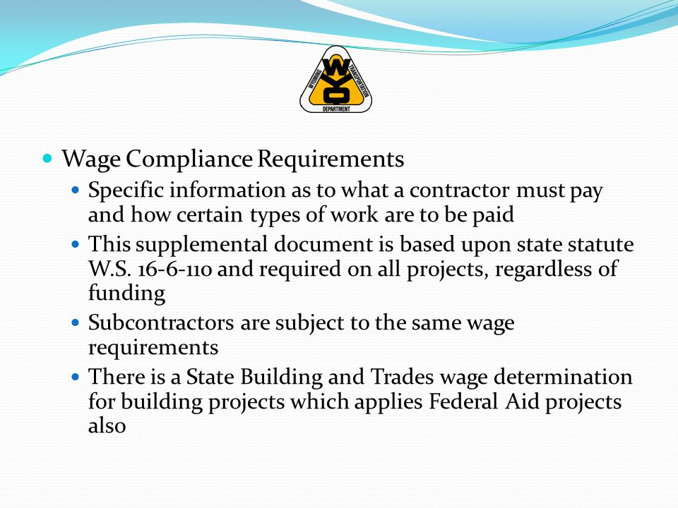 Wage Compliance Requirements Specific information as to what a contractor must pay and how certain types of work are to be paid This supplemental docu