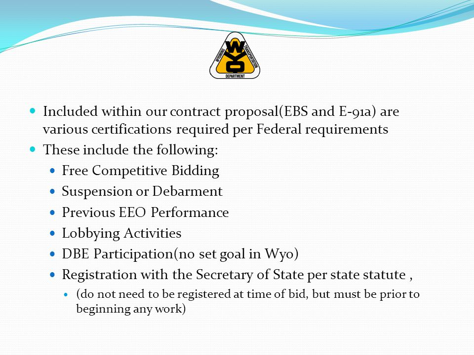 Included within our contract proposal(EBS and E-91a) are various certifications required per Federal requirements These include the following: Free Co
