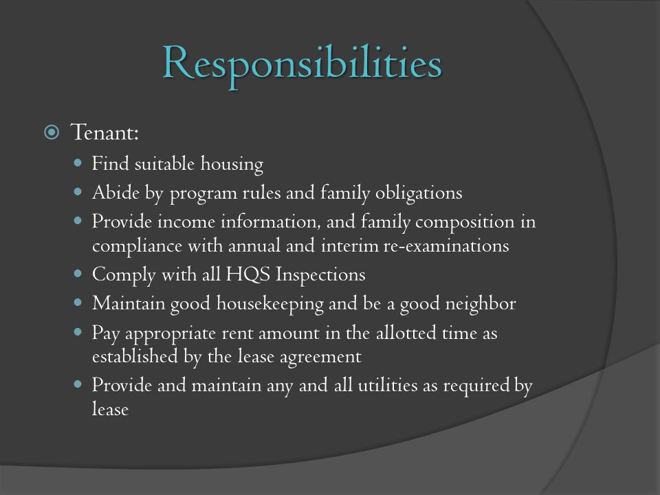 Responsibilities Tenant: Find suitable housing Abide by program rules and family obligations Provide income information, and family composition in com