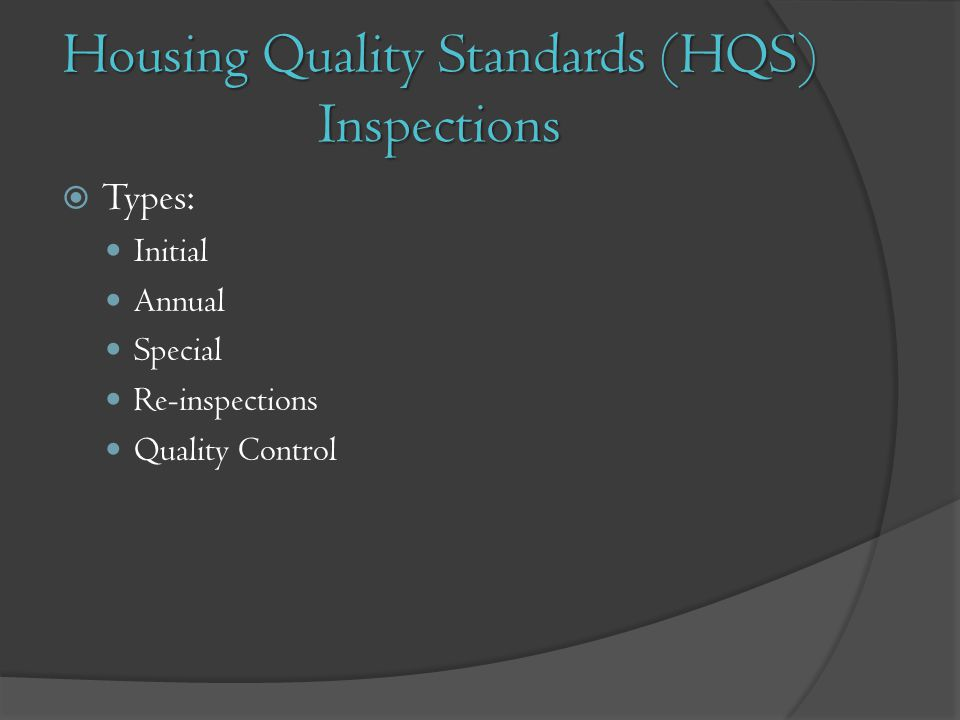 Housing Quality Standards (HQS) Inspections Types: Initial Annual Special Re-inspections Quality Control