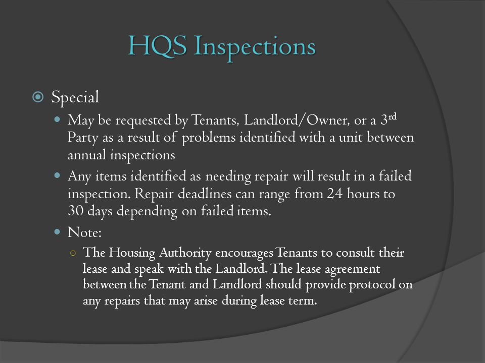 HQS Inspections Special May be requested by Tenants, Landlord/Owner, or a 3 rd Party as a result of problems identified with a unit between annual ins