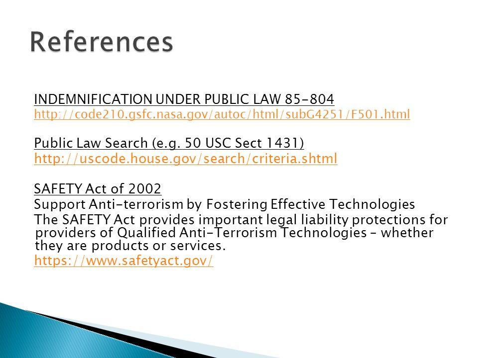 INDEMNIFICATION UNDER PUBLIC LAW 85-804 http://code210.gsfc.nasa.gov/autoc/html/subG4251/F501.html Public Law Search (e.g. 50 USC Sect 1431) http://us