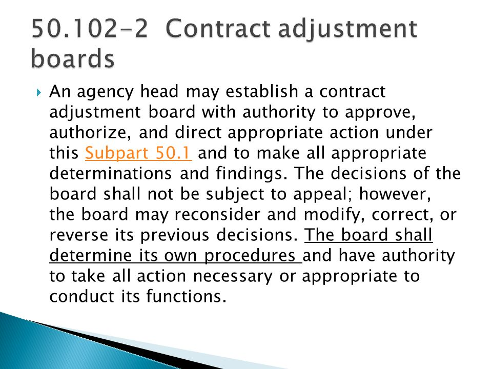 An agency head may establish a contract adjustment board with authority to approve, authorize, and direct appropriate action under this Subpart 50.1 a