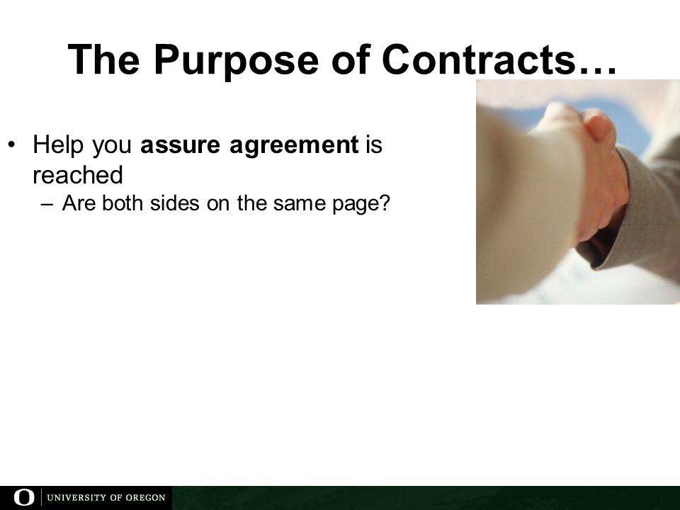 The Purpose of Contracts… Help you assure agreement is reached –Are both sides on the same page?