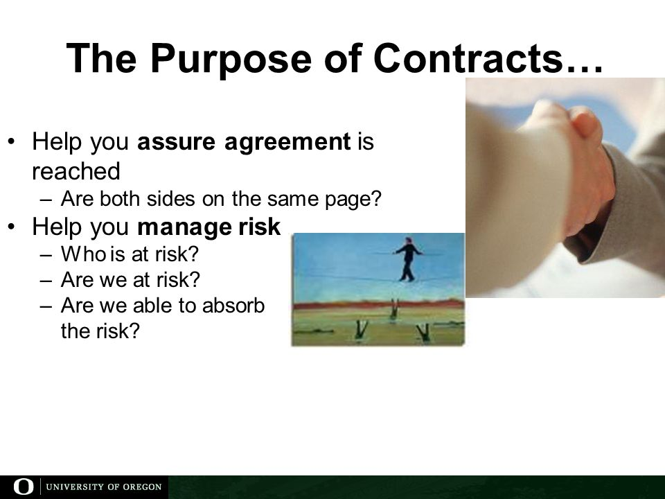 The Purpose of Contracts… Help you assure agreement is reached –Are both sides on the same page.