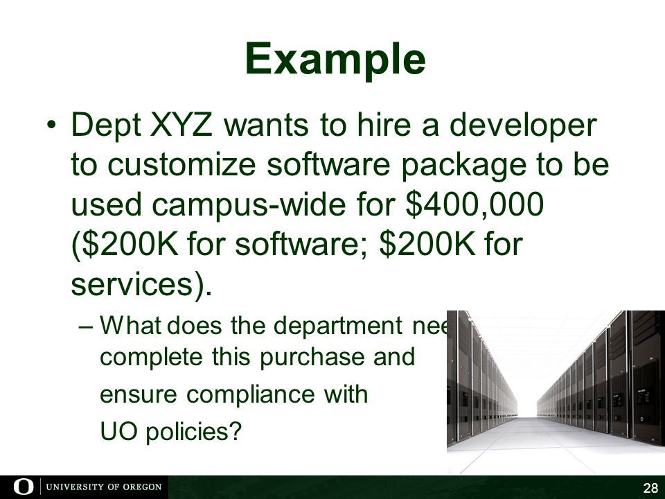 Example Dept XYZ wants to hire a developer to customize software package to be used campus-wide for $400,000 ($200K for software; $200K for services).
