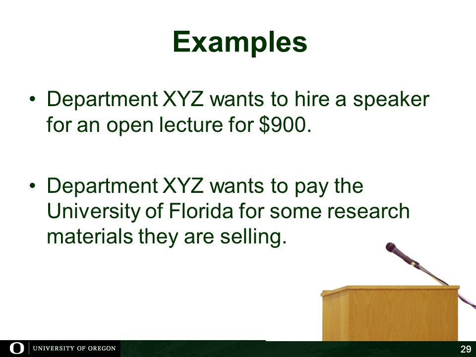 Examples Department XYZ wants to hire a speaker for an open lecture for $900.