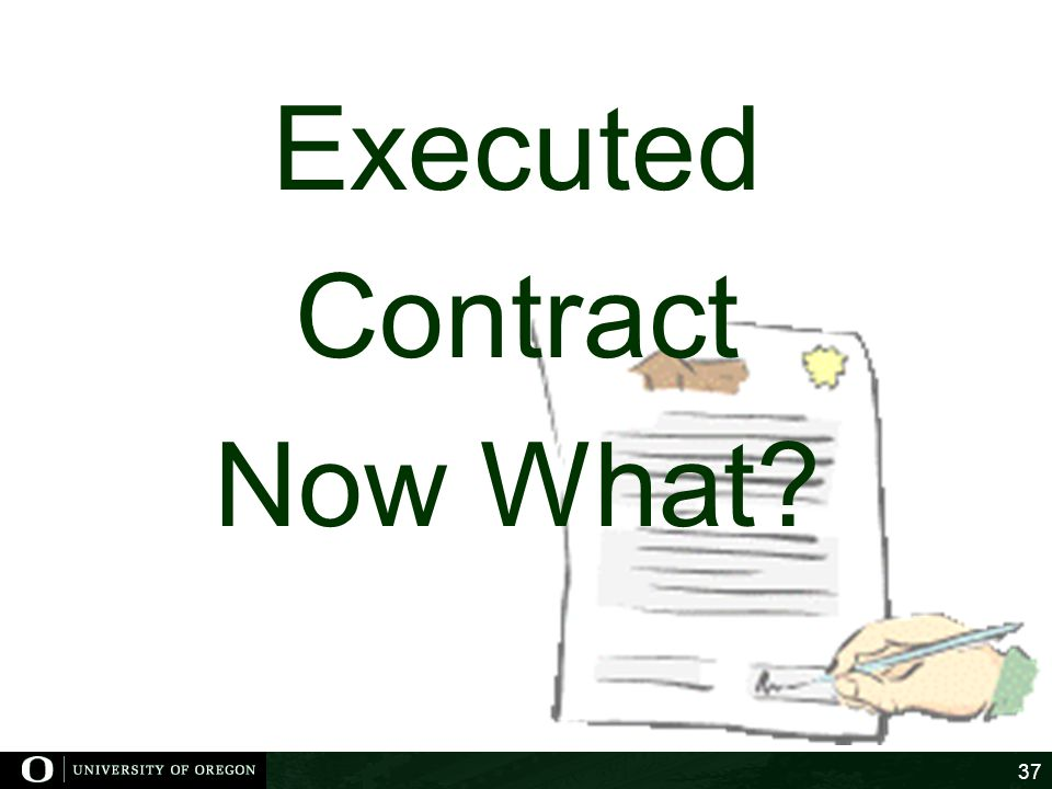 Executed Contract Now What? 37