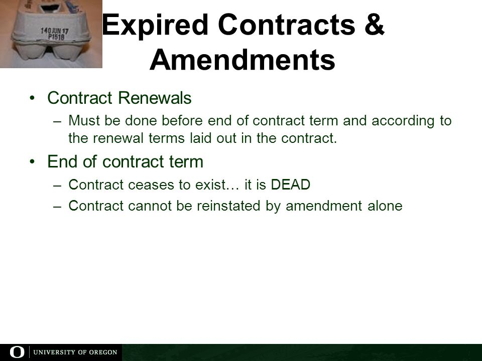 Expired Contracts & Amendments Contract Renewals –Must be done before end of contract term and according to the renewal terms laid out in the contract.