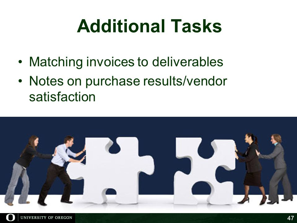 Additional Tasks Matching invoices to deliverables Notes on purchase results/vendor satisfaction 47
