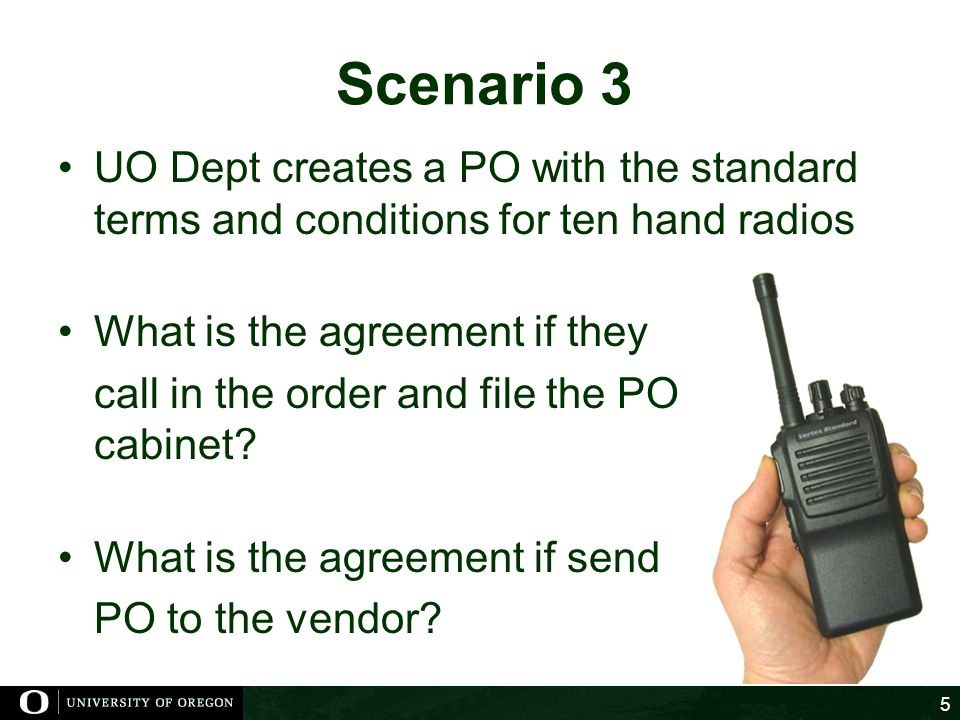Scenario 3 UO Dept creates a PO with the standard terms and conditions for ten hand radios What is the agreement if they call in the order and file the PO in their file cabinet.