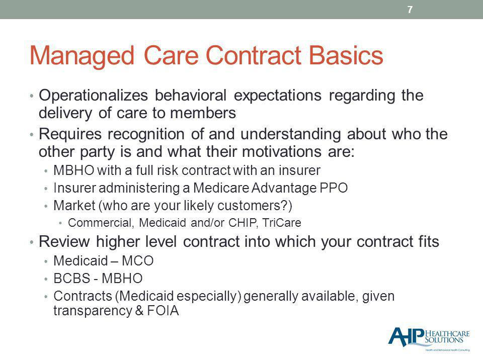 Many Important Components Definitions – ensuring clarity Scope of covered (and non-covered) services Full capabilities of the provider, such as prevention/wellness Scope of license of providers Covered products (both Medicaid and commercial?) Compensation and payment processing Term, termination, post-termination, severability New AQCs are 3-5 year contracts UR/UM, QA, clinical coordination practices, guidelines and standards (medical necessity) Privacy, reporting and recordkeeping Member eligibility, enrollment & disenrollment Procedures – negotiate greater MCO responsibility Verification (and risk of error) and effective date 8