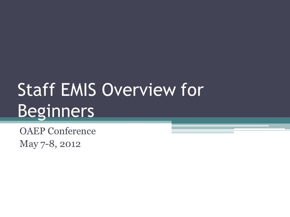 Staff EMIS Overview for Beginners OAEP Conference May 7-8, 2012