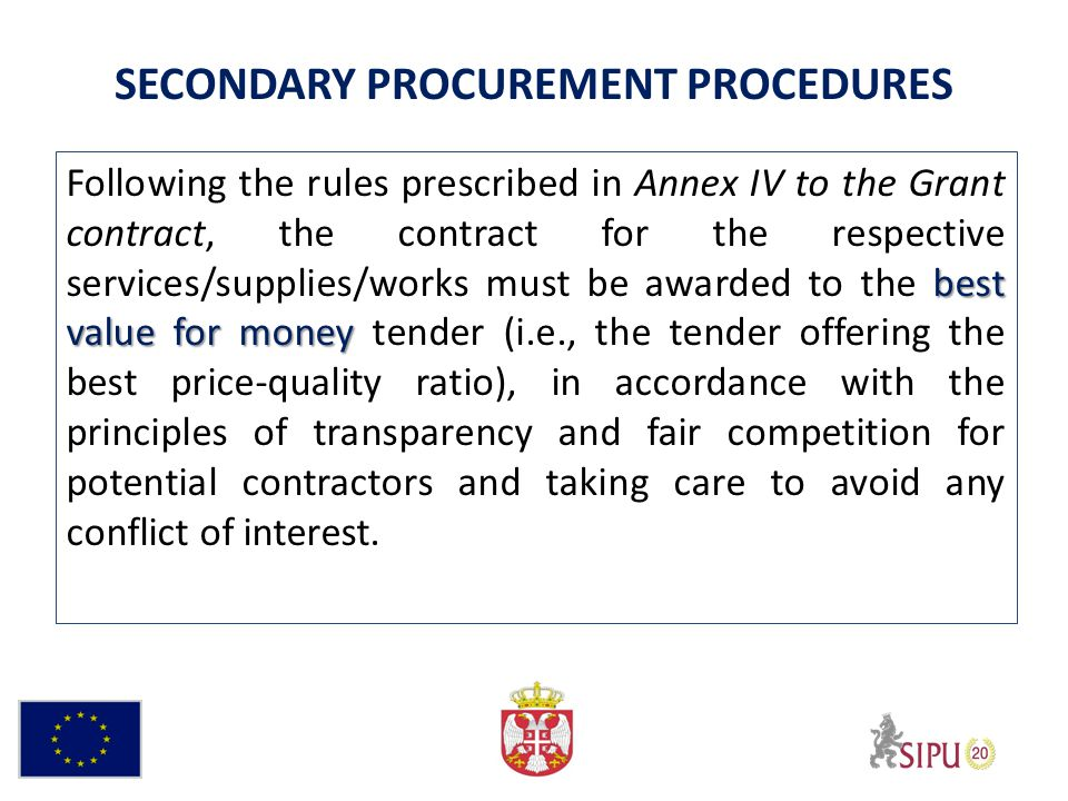 best value for money Following the rules prescribed in Annex IV to the Grant contract, the contract for the respective services/supplies/works must be awarded to the best value for money tender (i.e., the tender offering the best price-quality ratio), in accordance with the principles of transparency and fair competition for potential contractors and taking care to avoid any conflict of interest.