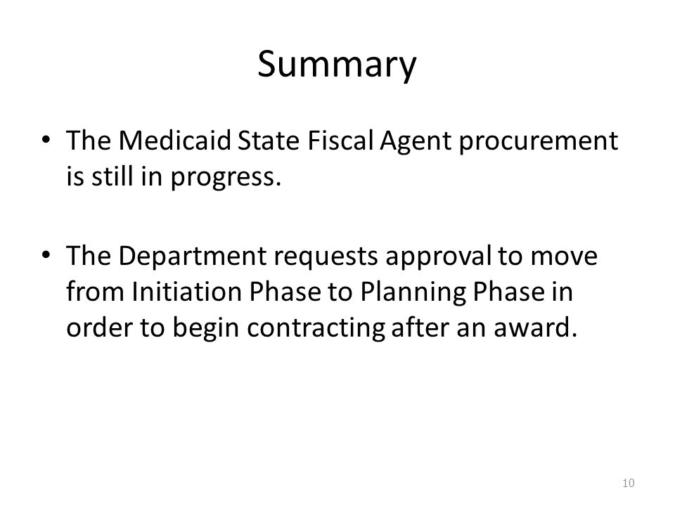 Summary The Medicaid State Fiscal Agent procurement is still in progress. The Department requests approval to move from Initiation Phase to Planning P