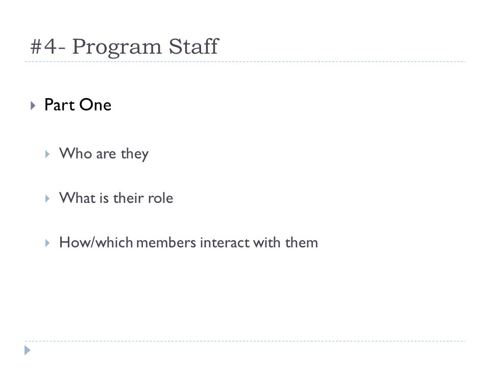#4- Program Staff Part One Who are they What is their role How/which members interact with them