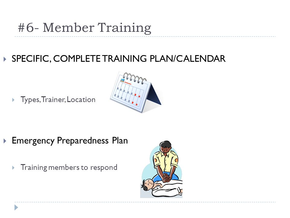 #6- Member Training SPECIFIC, COMPLETE TRAINING PLAN/CALENDAR Types, Trainer, Location Emergency Preparedness Plan Training members to respond