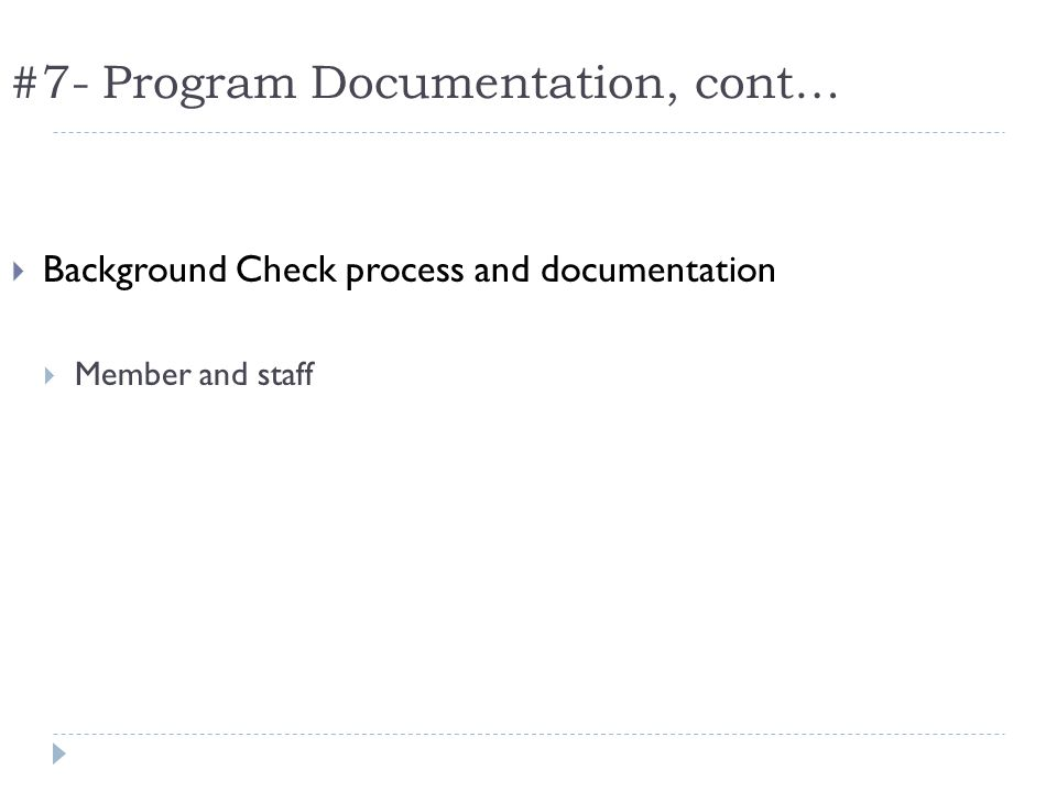 #7- Program Documentation, cont… Background Check process and documentation Member and staff