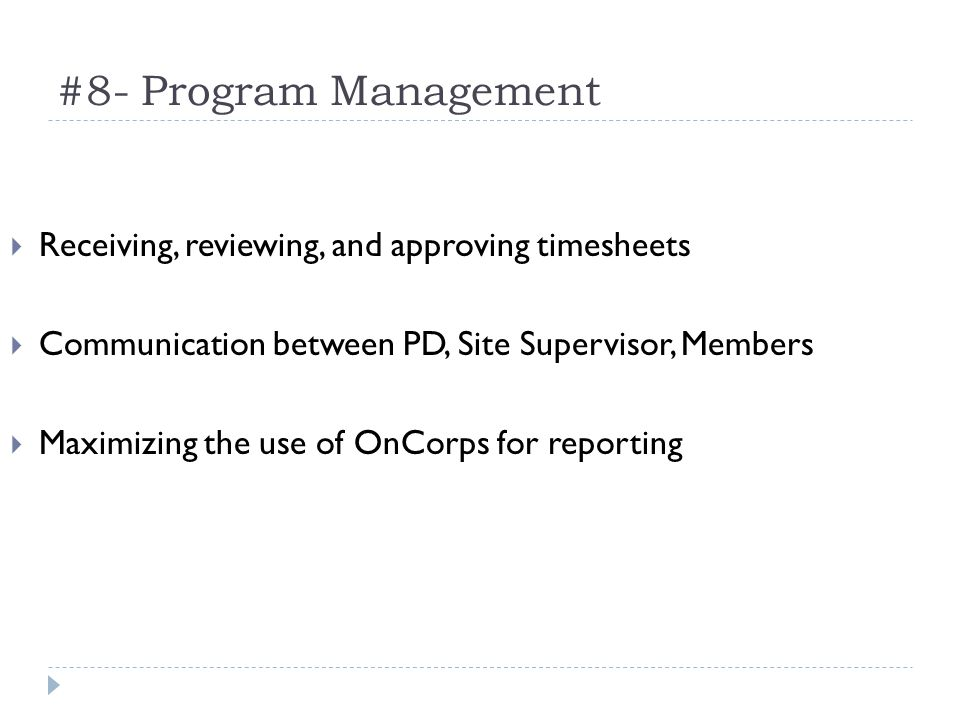 #8- Program Management Receiving, reviewing, and approving timesheets Communication between PD, Site Supervisor, Members Maximizing the use of OnCorps for reporting