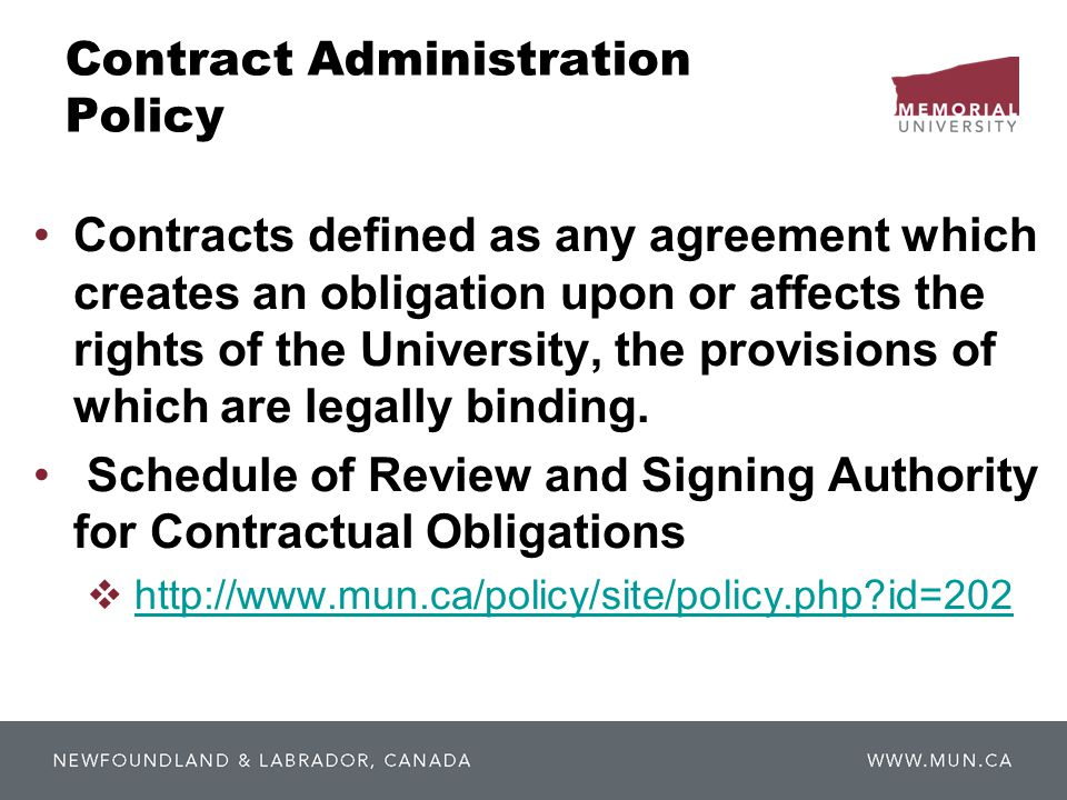 Contract Administration Policy Contracts defined as any agreement which creates an obligation upon or affects the rights of the University, the provisions of which are legally binding.