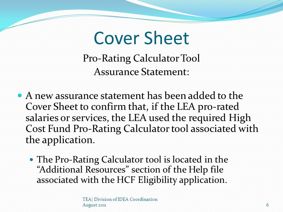 Cover Sheet Pro-Rating Calculator Tool Assurance Statement: A new assurance statement has been added to the Cover Sheet to confirm that, if the LEA pro-rated salaries or services, the LEA used the required High Cost Fund Pro-Rating Calculator tool associated with the application.