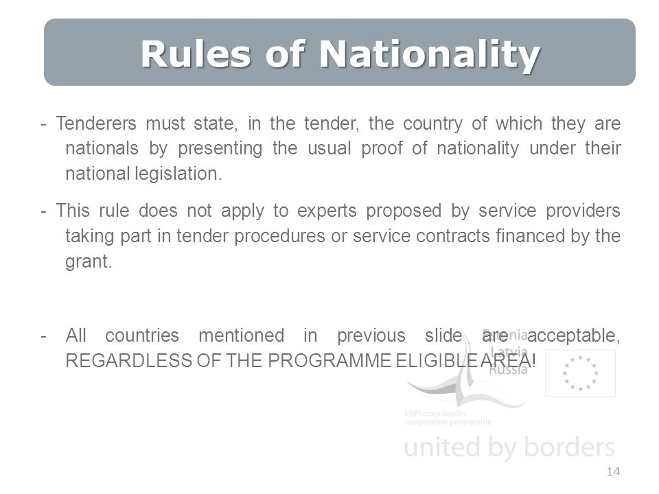 Rules of Nationality 14 - Tenderers must state, in the tender, the country of which they are nationals by presenting the usual proof of nationality under their national legislation.