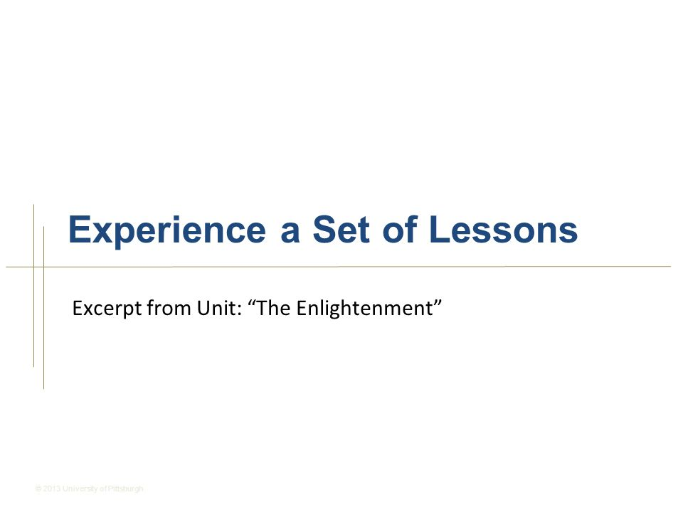 © 2013 University of Pittsburgh Excerpt from Unit: The Enlightenment Experience a Set of Lessons