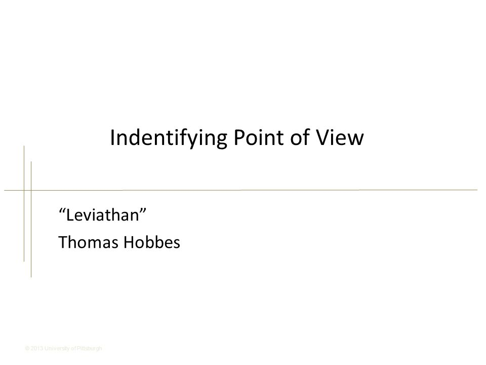 © 2013 University of Pittsburgh Indentifying Point of View Leviathan Thomas Hobbes