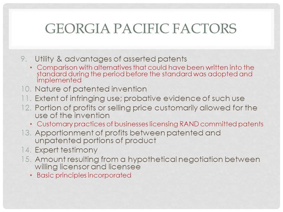 GEORGIA PACIFIC FACTORS 9.Utility & advantages of asserted patents Comparison with alternatives that could have been written into the standard during