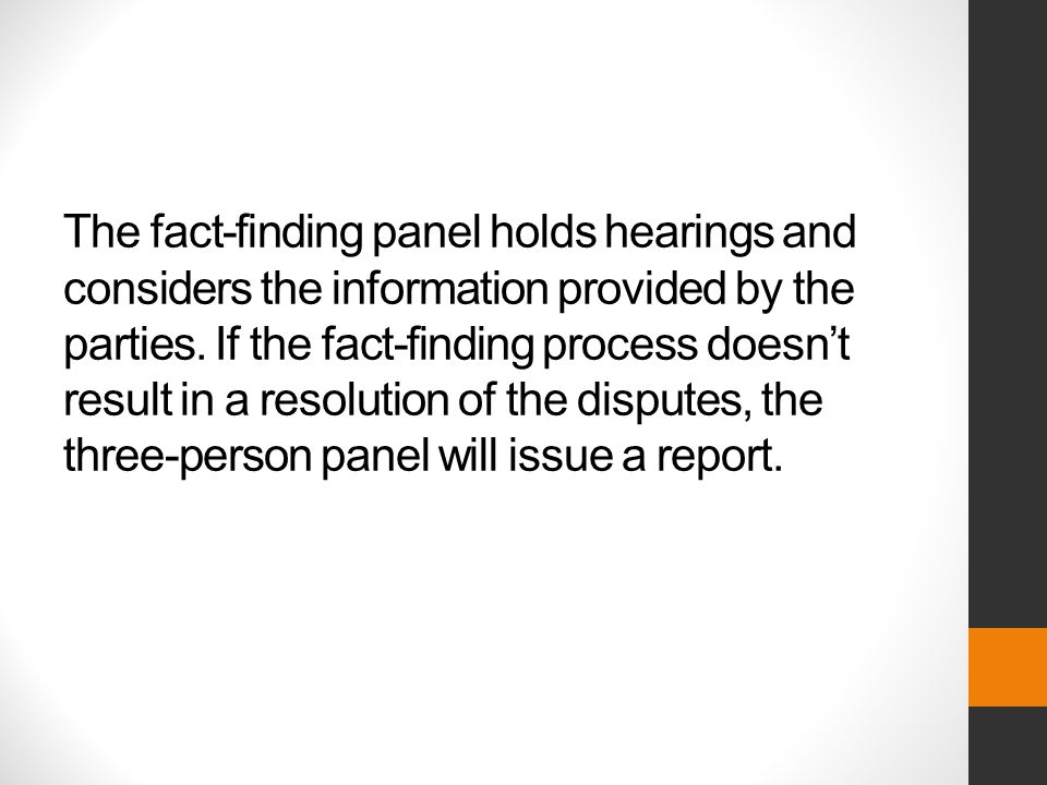 The fact-finding panel holds hearings and considers the information provided by the parties.