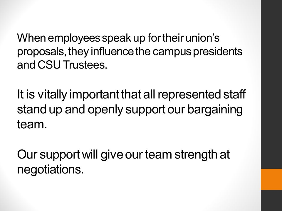 When employees speak up for their unions proposals, they influence the campus presidents and CSU Trustees.