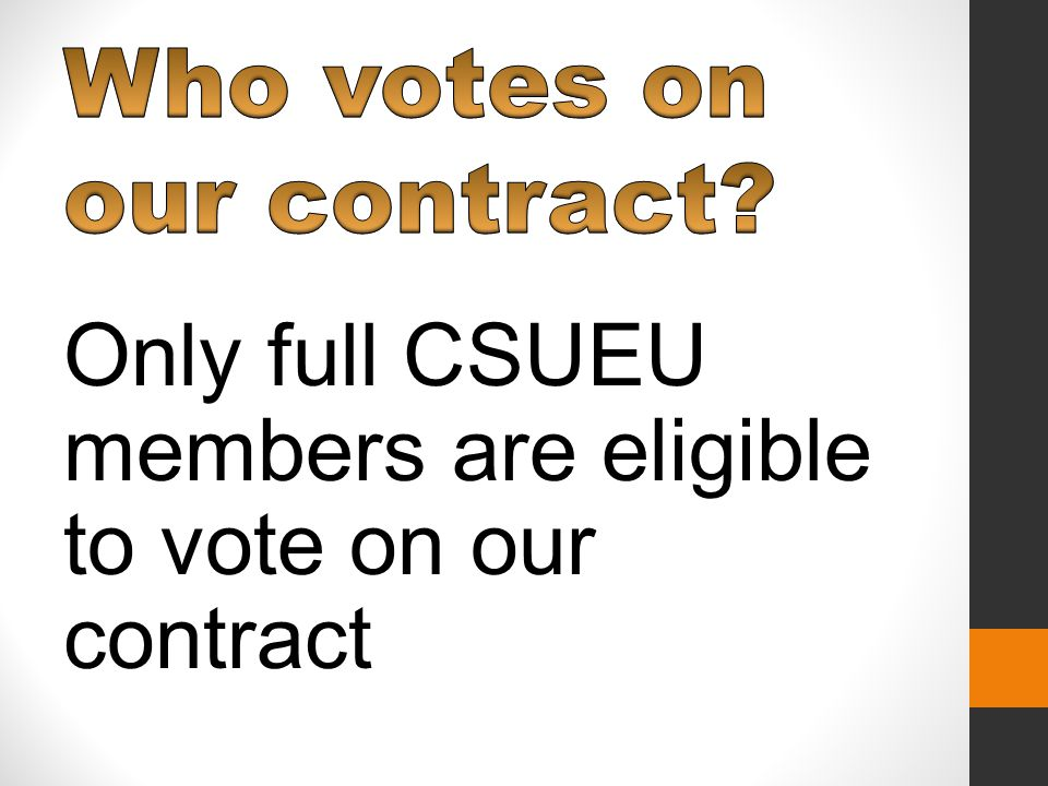 Only full CSUEU members are eligible to vote on our contract