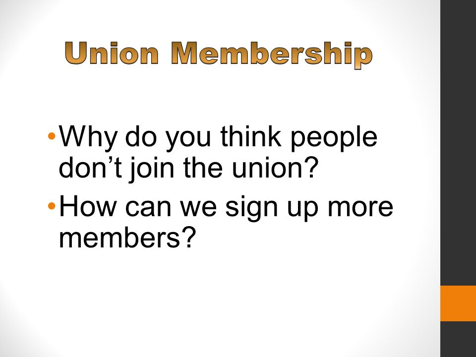 Why do you think people dont join the union How can we sign up more members
