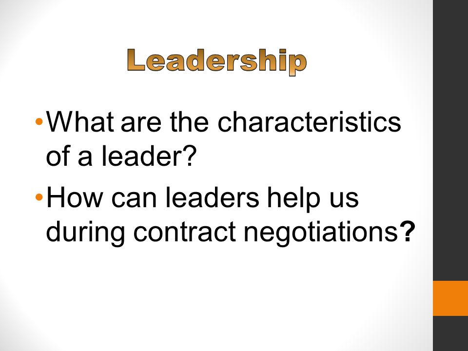 What are the characteristics of a leader How can leaders help us during contract negotiations