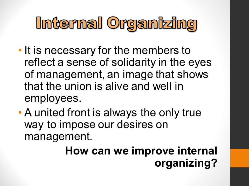 It is necessary for the members to reflect a sense of solidarity in the eyes of management, an image that shows that the union is alive and well in employees.