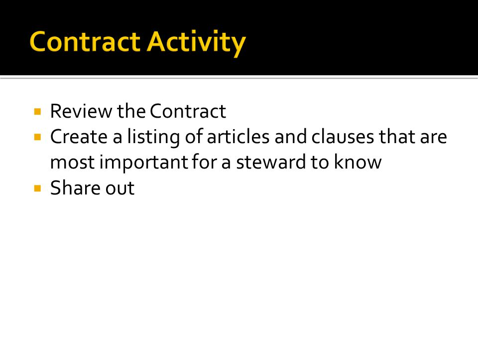 Review the Contract Create a listing of articles and clauses that are most important for a steward to know Share out