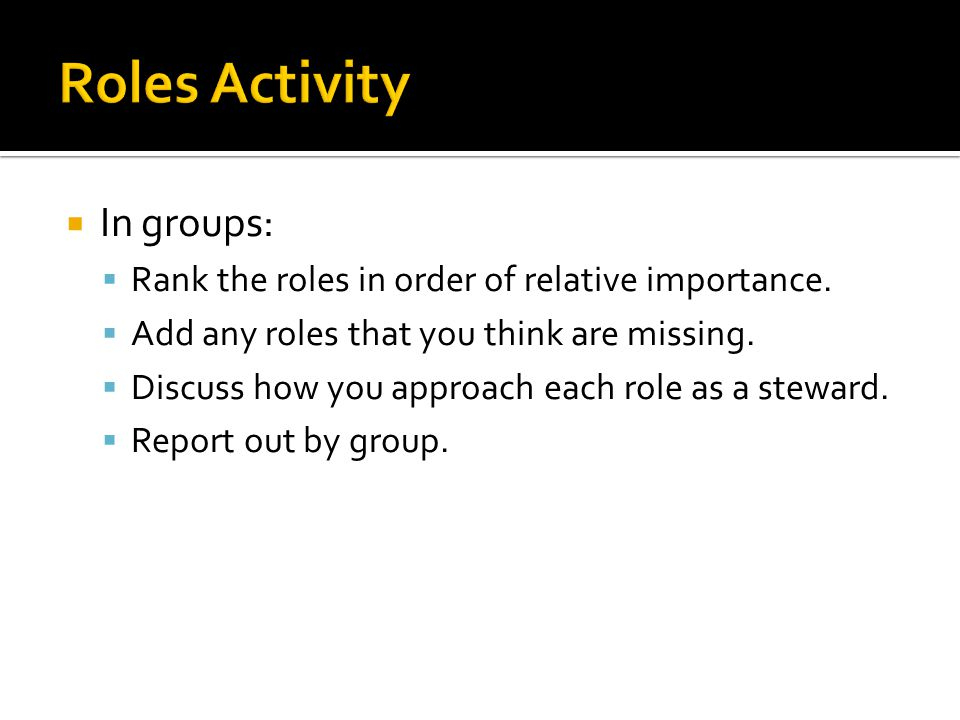In groups: Rank the roles in order of relative importance.