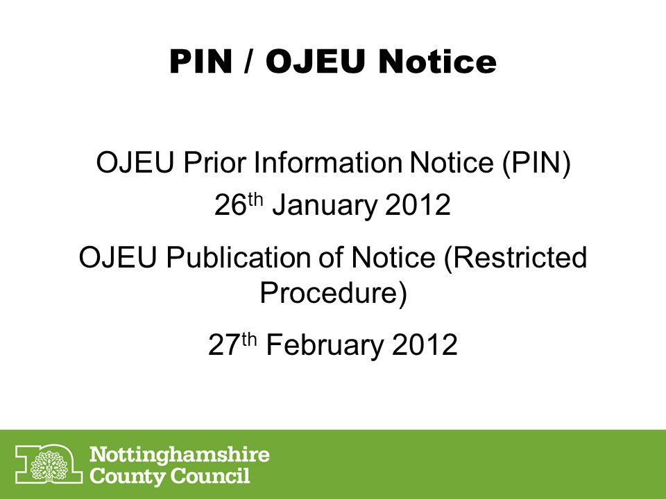 PIN / OJEU Notice OJEU Prior Information Notice (PIN) 26 th January 2012 OJEU Publication of Notice (Restricted Procedure) 27 th February 2012