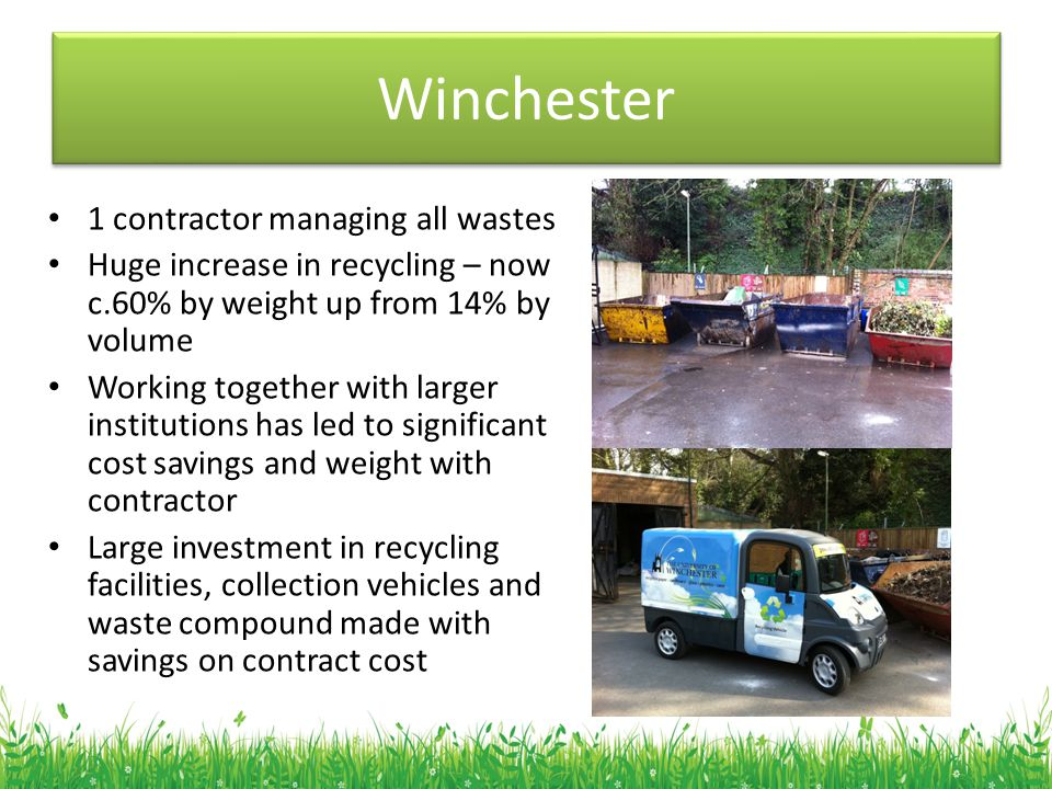 Winchester 1 contractor managing all wastes Huge increase in recycling – now c.60% by weight up from 14% by volume Working together with larger instit