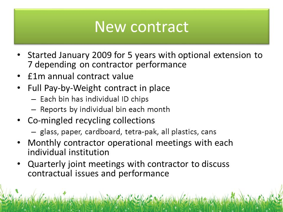 New contract Started January 2009 for 5 years with optional extension to 7 depending on contractor performance £1m annual contract value Full Pay-by-W