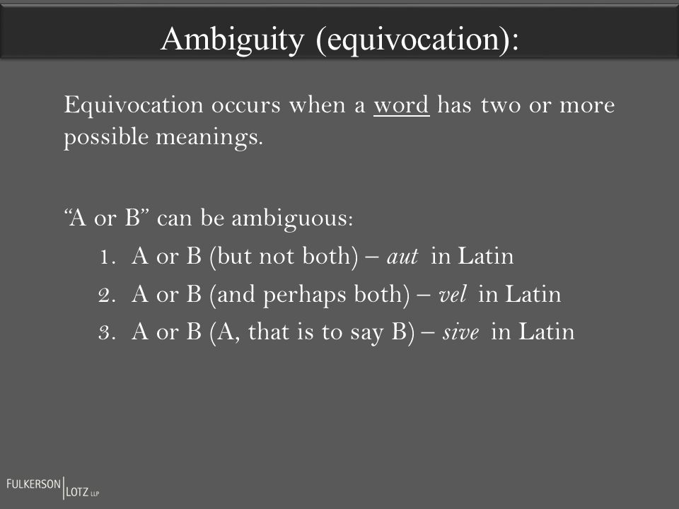 Ambiguity (equivocation): A or B can be ambiguous: 1.A or B (but not both) – aut in Latin 2.