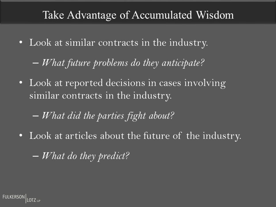 Look at similar contracts in the industry.– What future problems do they anticipate.