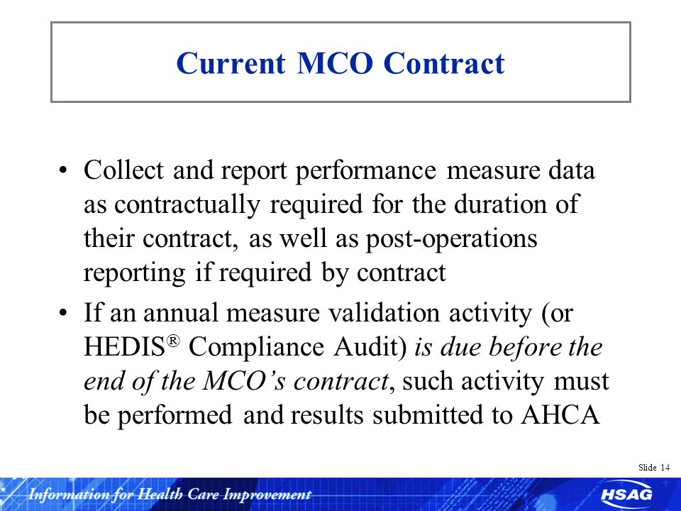 Slide 14 Current MCO Contract Collect and report performance measure data as contractually required for the duration of their contract, as well as pos