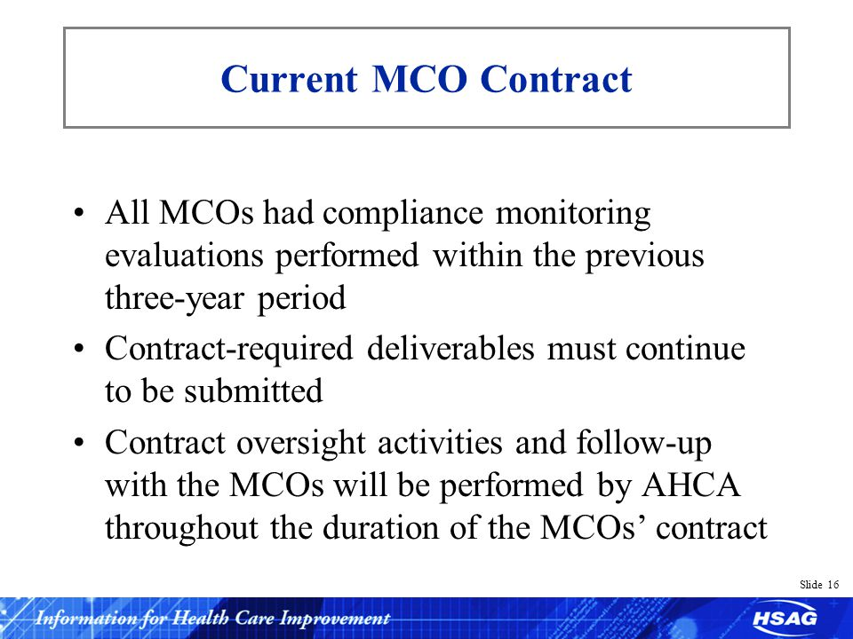 Slide 16 Current MCO Contract All MCOs had compliance monitoring evaluations performed within the previous three-year period Contract-required deliver