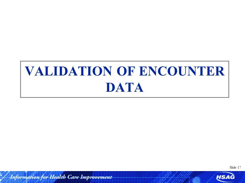 Slide 17 VALIDATION OF ENCOUNTER DATA