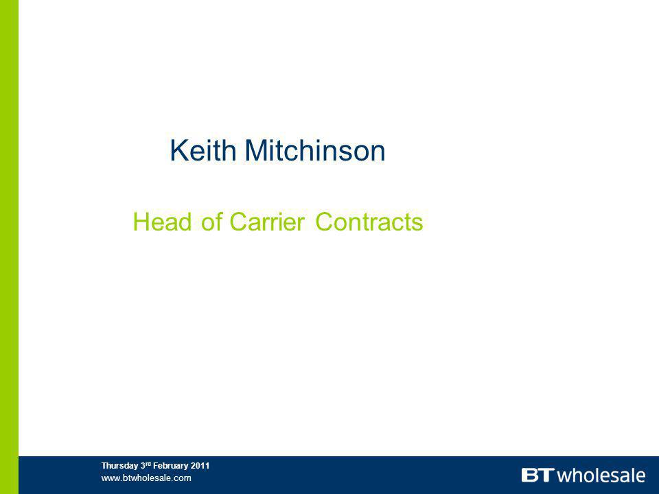Thursday 3 rd February Keith Mitchinson Head of Carrier Contracts