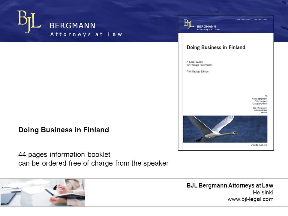 BERGMANN Attorneys at Law BJL Bergmann Attorneys at Law Helsinki www.bjl-legal.com Doing Business in Finland 44 pages information booklet can be order