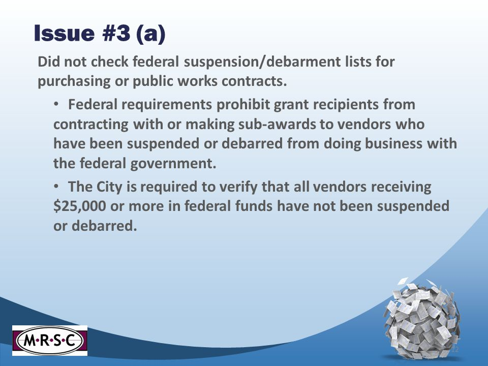 Issue #3 (a) Did not check federal suspension/debarment lists for purchasing or public works contracts. Federal requirements prohibit grant recipients