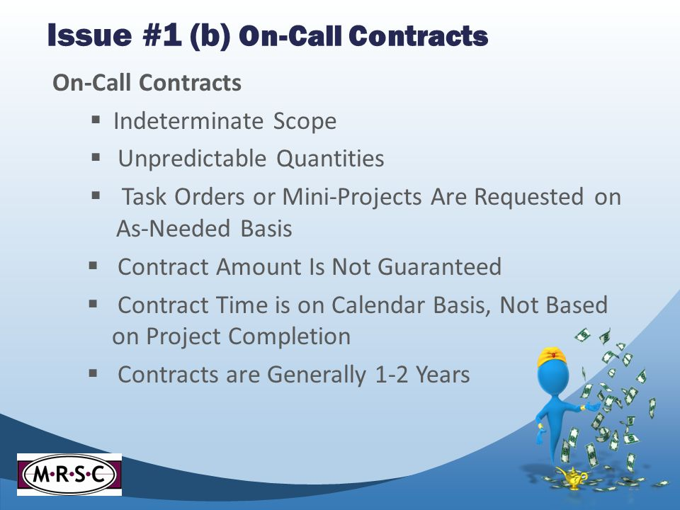 Issue #1 (b) On-Call Contracts On-Call Contracts Indeterminate Scope Unpredictable Quantities Task Orders or Mini-Projects Are Requested on As-Needed Basis Contract Amount Is Not Guaranteed Contract Time is on Calendar Basis, Not Based on Project Completion Contracts are Generally 1-2 Years 21